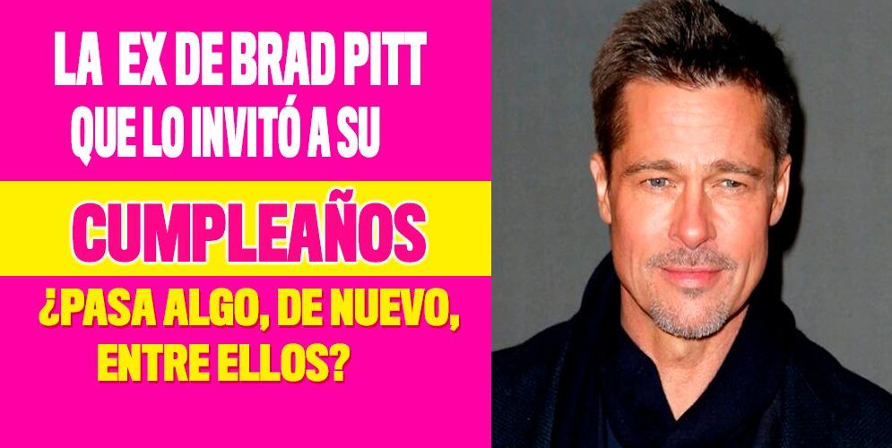 La ex de Brad Pitt que lo invitó a su 'cumple'
