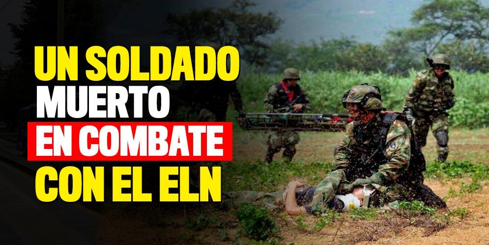 Un soldado muerto dejó enfrentamientos con el ELN
