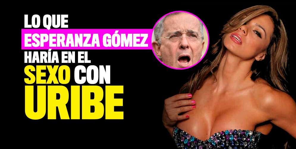 Lo que Esperanza Gómez haría en el sexo con Uribe y Cabal