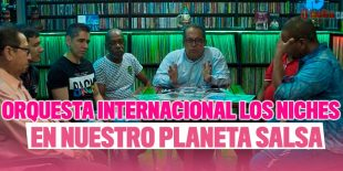 Orquesta Internacional Los Niches en Planeta Salsa
