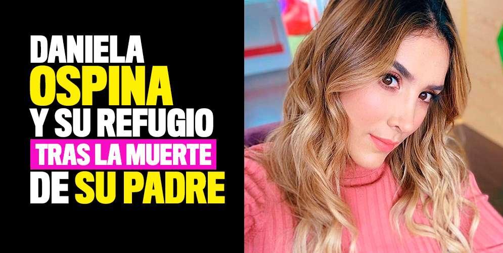 El refugio que encontró Daniela Ospina después de la muerte de su papá