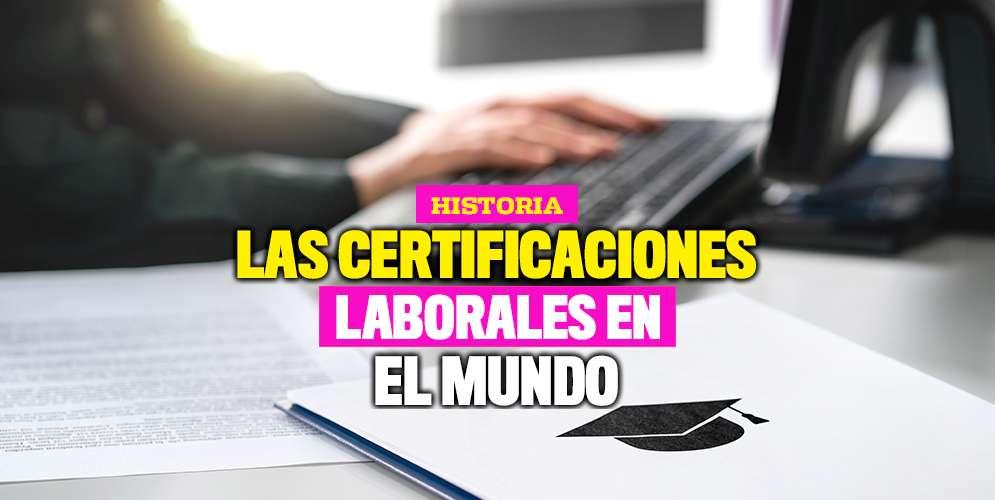Conozca la historia de las certificaciones laborales en el mundo
