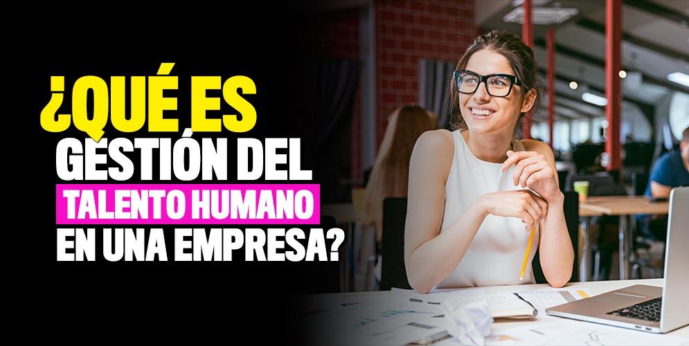 ¿Qué es gestión del talento humano en una empresa?
