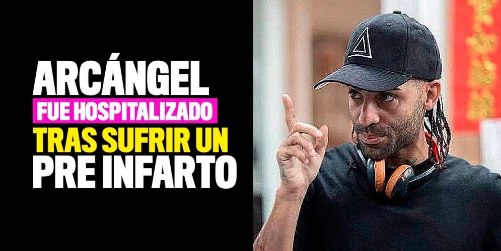 Arcángel fue hospitalizado tras sufrir un pre infarto