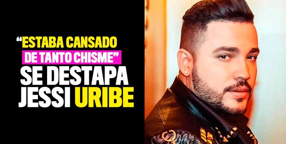 """""""Estaba cansado de tanto chisme"""": se destapa Jessi Uribe"""