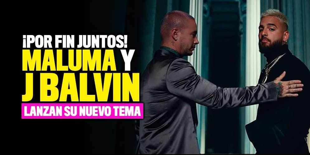 ¡Por fin juntos! Maluma y J Balvin lanzan su nuevo tema