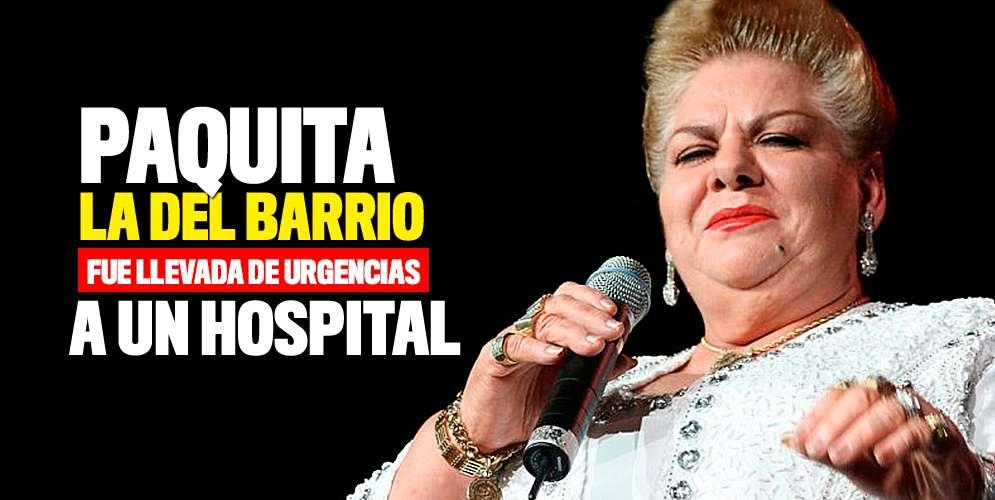 Paquita la del Barrio fue llevada de urgencias a un hospital
