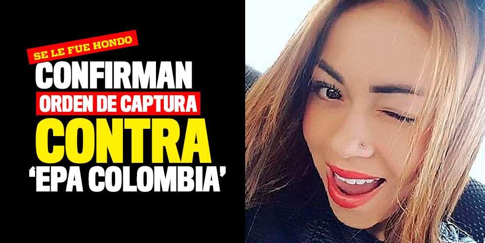 Confirman orden de captura en contra de 'Epa Colombia'