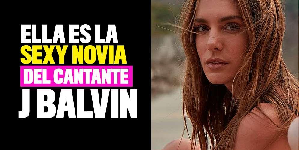 Ella es la sexy novia del cantante J Balvin