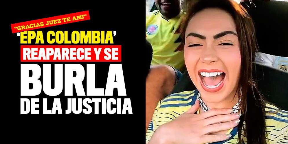 'Epa Colombia' reaparece y se burla de la justicia