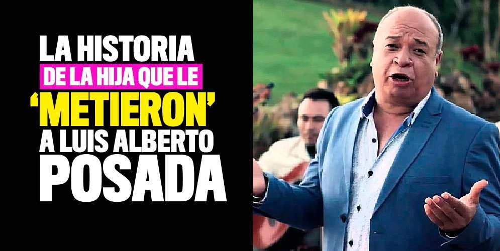 La historia de la hija que le 'metieron' a Luis Alberto Posada