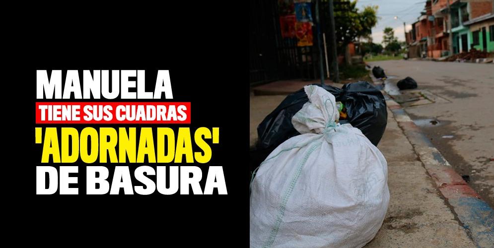 Manuela tiene sus cuadras 'adornadas' de basura