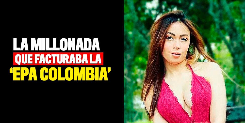 La millonada que facturaba la 'Epa Colombia'