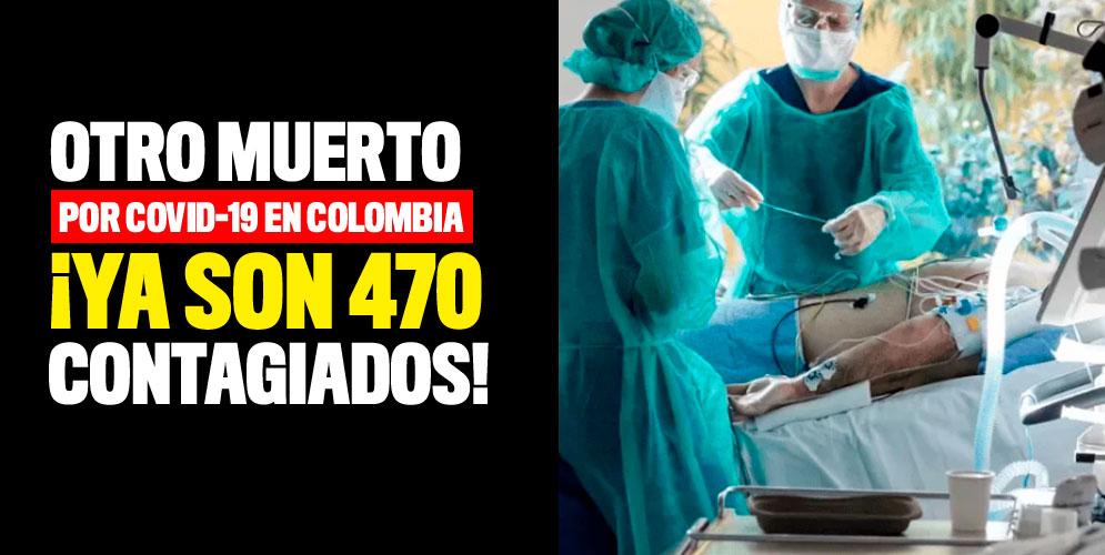 Otro muerto por Covid-19 en Colombia ¡Ya son 470 contagiados!